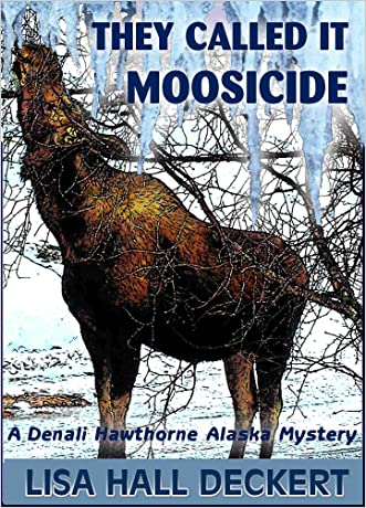 They Called It Moosicide: A Denali Hawthorne Alaska Mystery (Denali Hawthorne Mysteries Book 1)