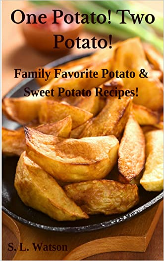 One Potato! Two Potato!: Family Favorite Potato & Sweet Potato Recipes! (Southern Cooking Recipes Book 17)