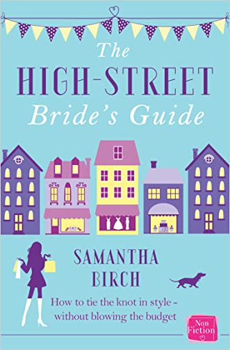 The High-Street Bride's Guide: How to Plan Your Perfect Wedding On A Budget