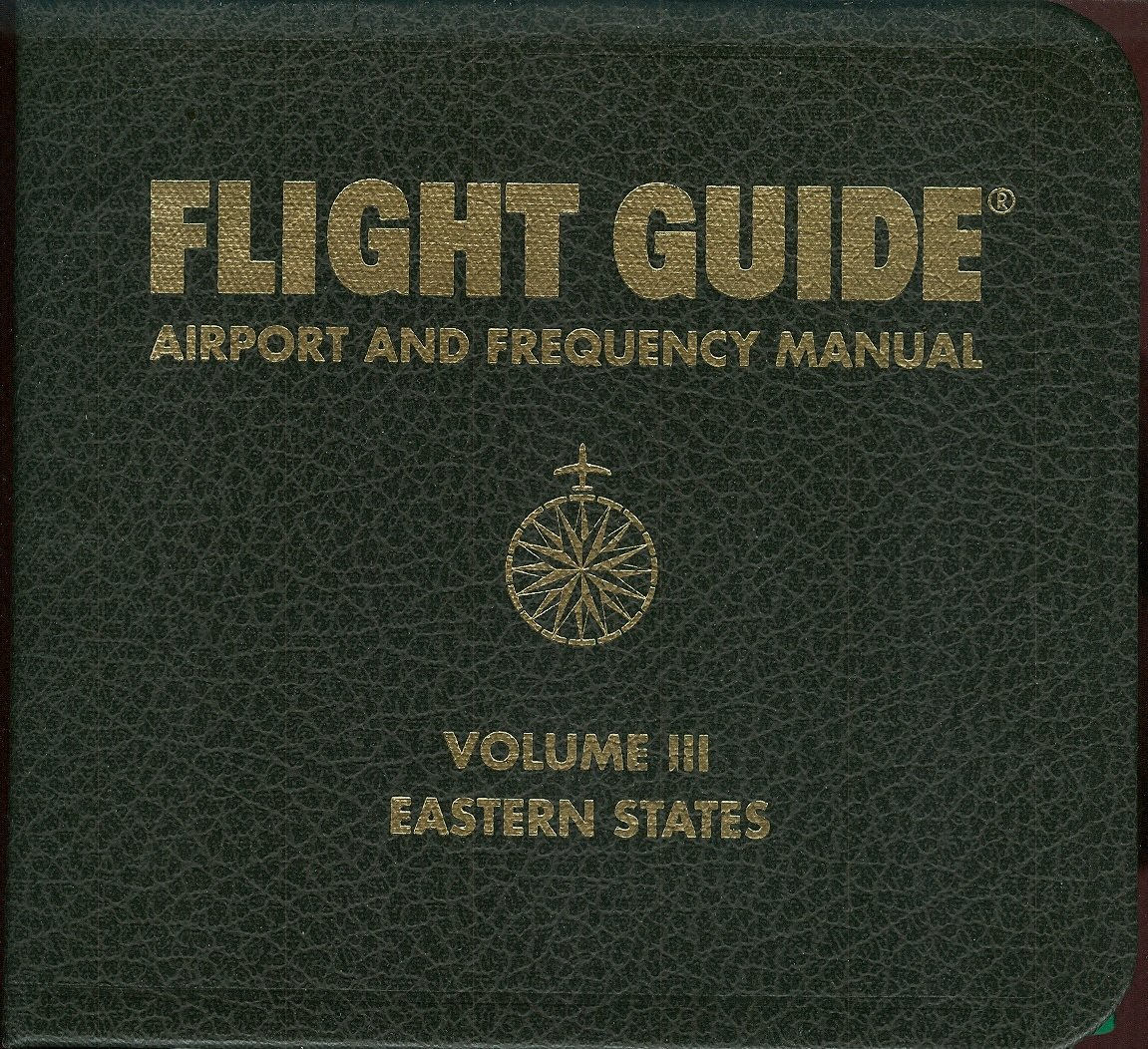 Flight Guide - Airport and Frequency Manual - Volume III Eastern States Monty Navarre