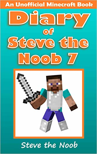 Minecraft: Diary of Steve the Noob 7 (An Unofficial Minecraft Book) (Minecraft Diary Steve the Noob Collection)