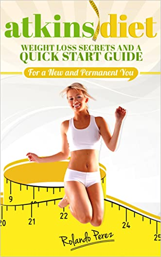 ATKINS DIET: Weight Loss Secrets and a Quick Start Guide For a New and Permanent You (dr atkins diet, atkins diet, no carb diet, weight loss, losing weight fast, high protein diet)
