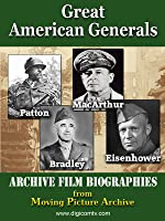 Great American Generals - Patton, MacArthur, Eisenhower, Bradley