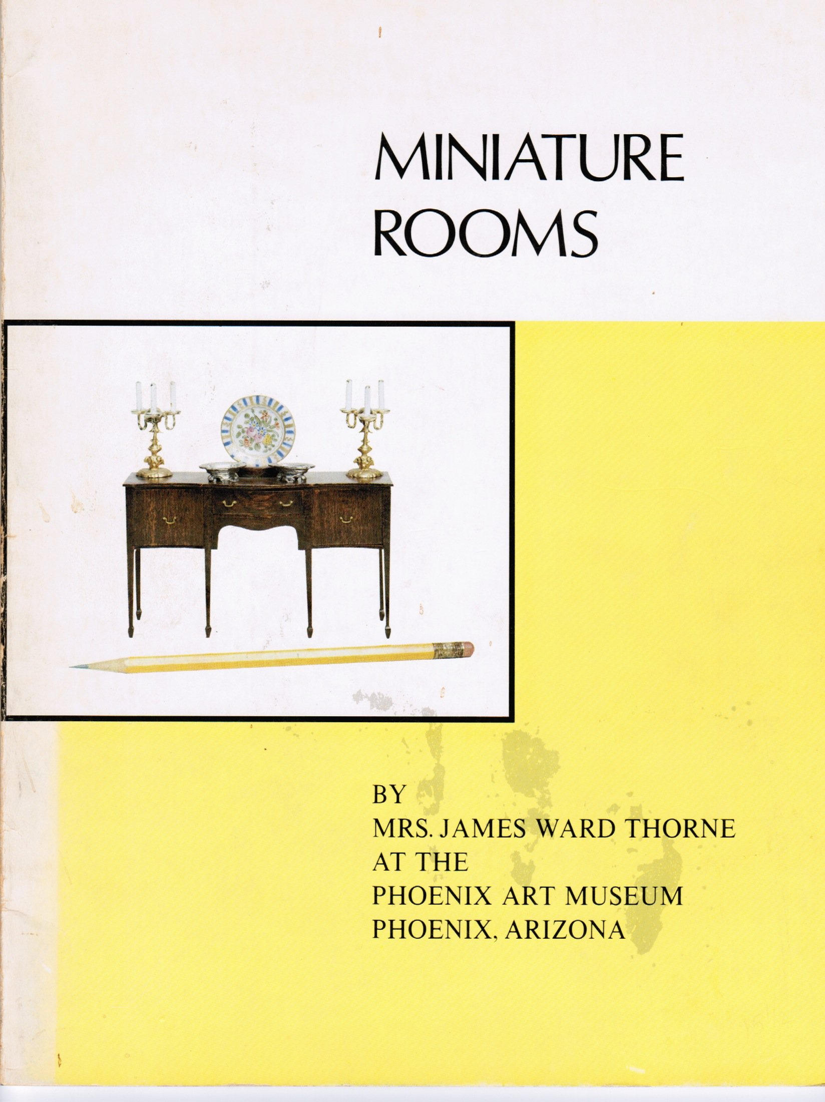 Miniature rooms: In the permanent collection of the Phoenix Art Museum, Mrs. James Ward Thorne