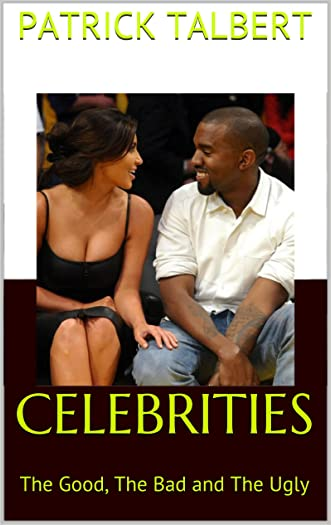 Celebrities: The Good, The Bad and The Ugly