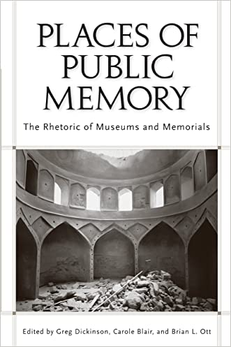 Places of Public Memory: The Rhetoric of Museums and Memorials (Albma Rhetoric Cult & Soc Crit) written by Greg Dickinson