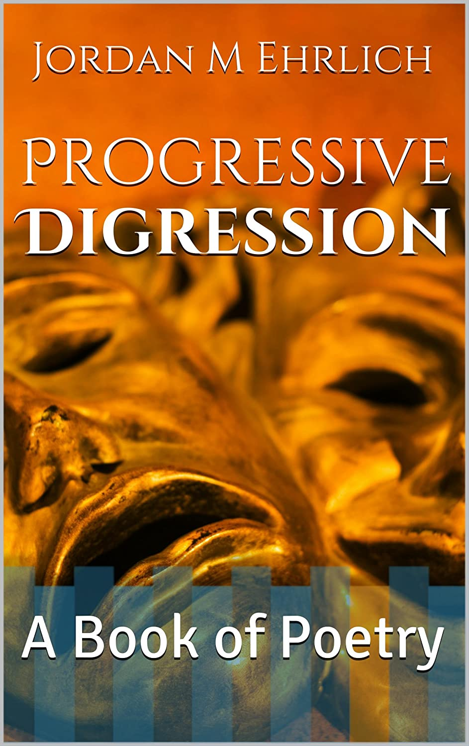 Progressive Digression: A Book of Poetry by Jordan M Ehrlich