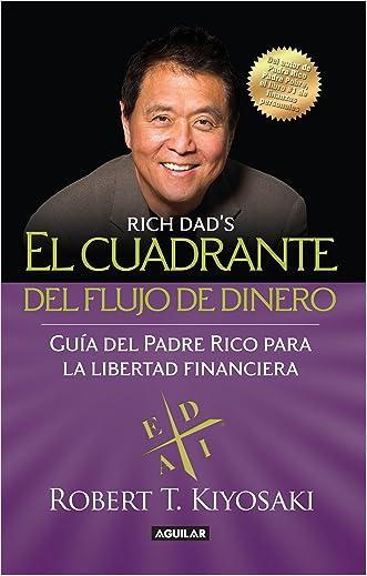 El cuadrante del flujo del dinero: Guía del Padre Rico hacia la libertad financiera (Spanish Edition) written by Robert T. Kiyosaki