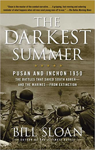 The Darkest Summer: Pusan and Inchon 1950: The Battles That Saved South Korea--and the Marines--from Extinction written by Bill Sloan