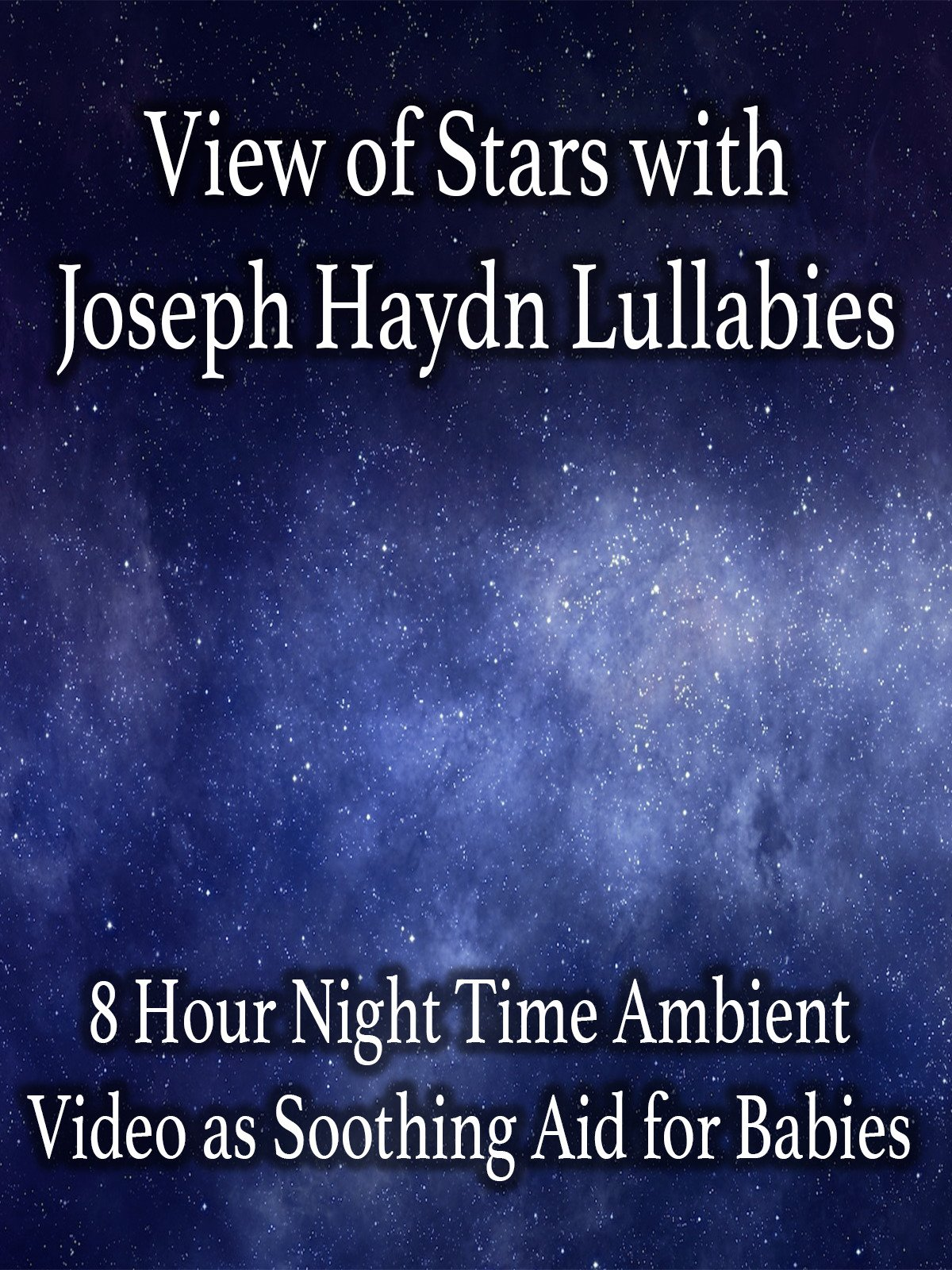 View of Stars with Joseph Haydn Lullabies 8 Hour Night Time Ambient Video as Soothing Aid for Babies