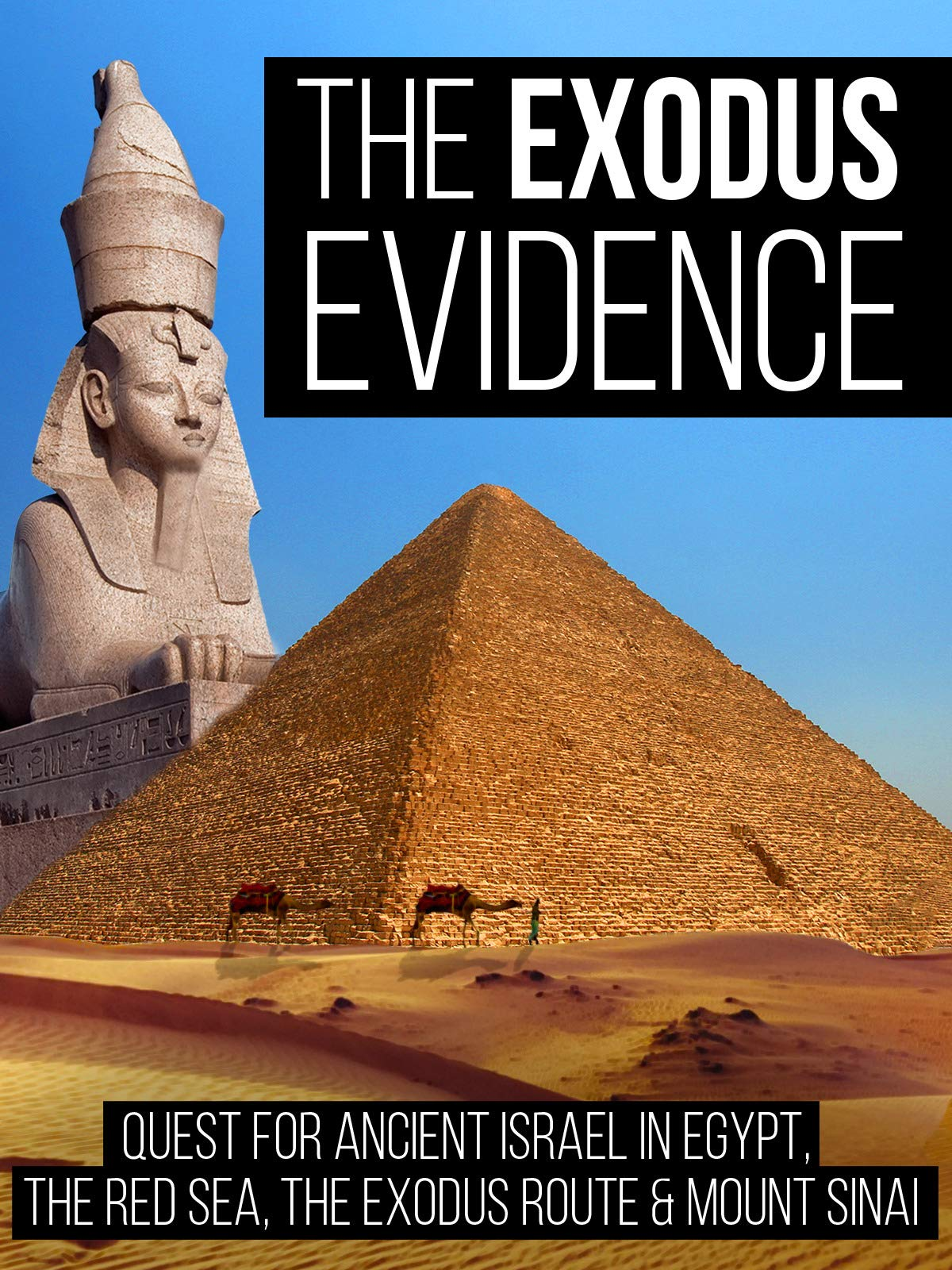 The Exodus Evidence: Quest for Ancient Israel in Egypt, The Red Sea, The Exodus Route & Mount Sinai
