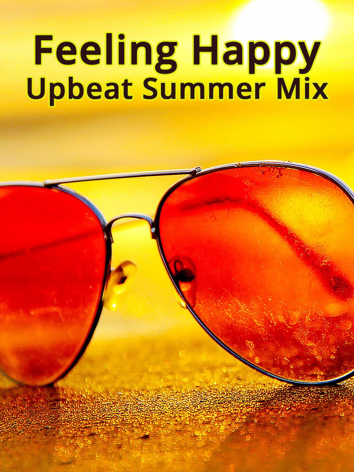 Feeling Happy Upbeat Summer Mix