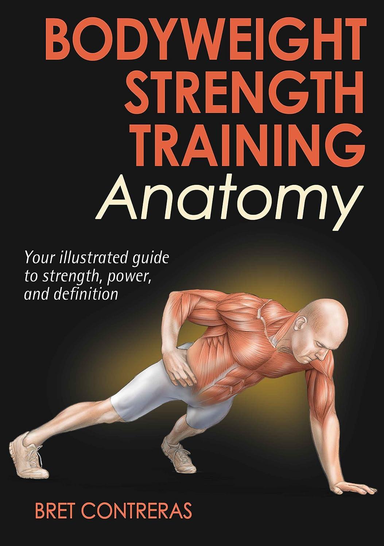 Bodyweight Strength Training Anatomy - Bret Contreras