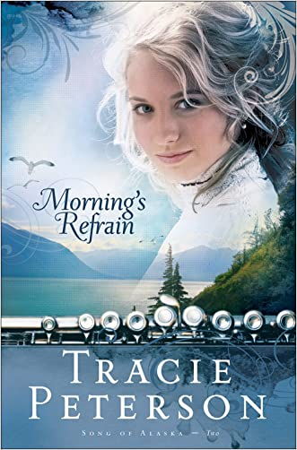 Morning's Refrain (Song of Alaska Book #2) written by Tracie Peterson