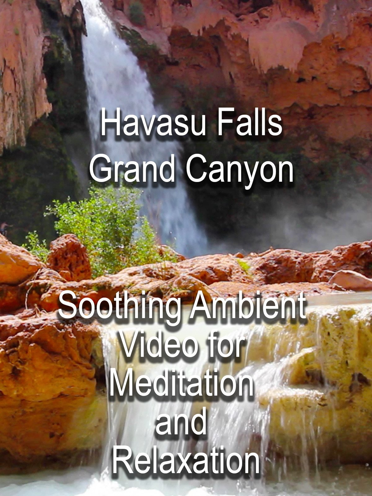 Havasu Falls Grand Canyon Soothing Ambient Video for Meditation and Relaxation