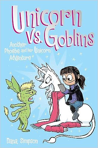 Unicorn vs. Goblins: Another Phoebe and Her Unicorn Adventure written by Dana Simpson