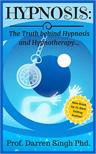 HYPNOSIS: Explained - The Truth behind Hypnosis, Including How It's Done and How It Works. (How To Do It Yourself Hypnosis,)