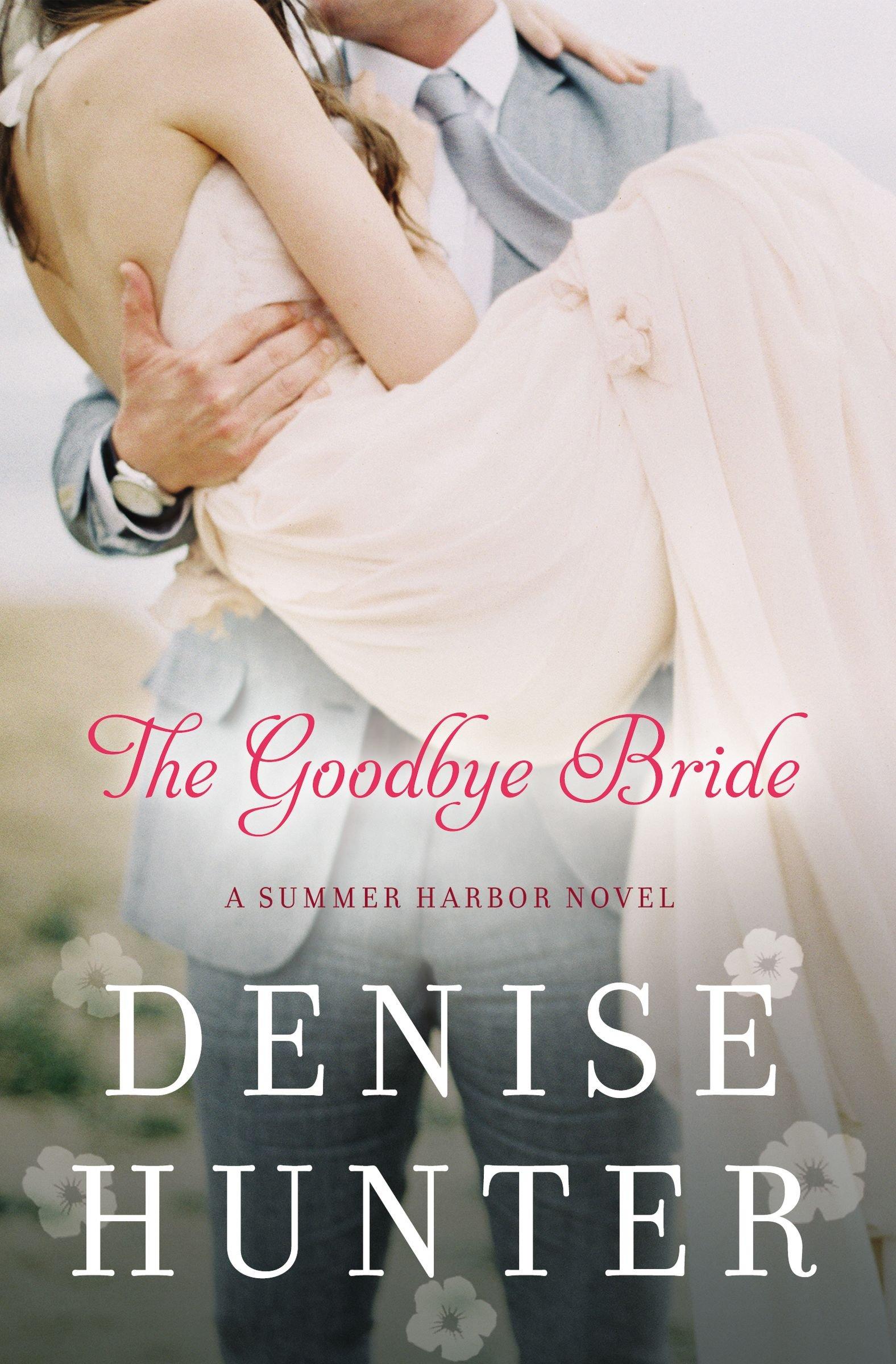 The Goodbye Bride   Summer Harbor #2, Hunter, Denise