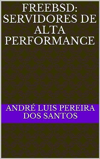 FreeBSD: Servidores de Alta Performance (Portuguese Edition) written by Andr%C3%A9 Luis Pereira dos Santos