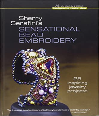 Sherry Serafini's Sensational Bead Embroidery: 25 Inspiring Jewelry Projects (Beadweaving Master Class Series)