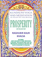 Prosperity and the Radiant Body: Kundalini Yoga and Meditation