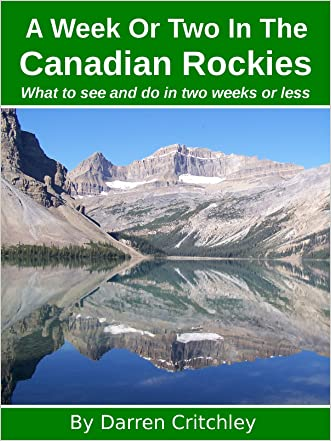 A Week Or Two In The Canadian Rockies written by Darren Critchley