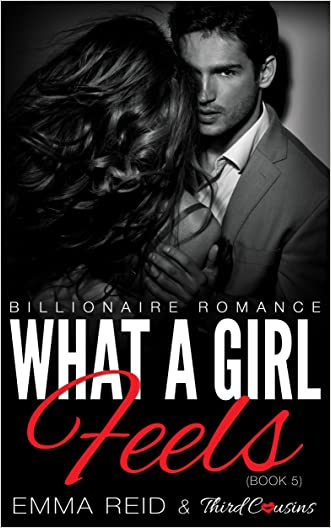 What A Girl Feels: (Billionaire Romance) (Book 5) (Alpha Billionaire Romance Series)