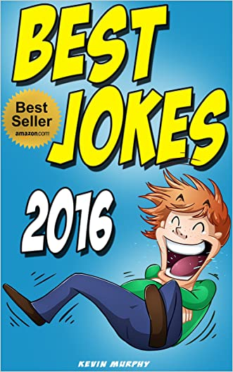 Jokes : Best Jokes 2016 (Jokes, Jokes Free, Joke books, Funny jokes, jokes for kids free, Best jokes 2016)
