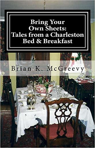 Bring Your Own Sheets: Tales from a Charleston Bed and Breakfast