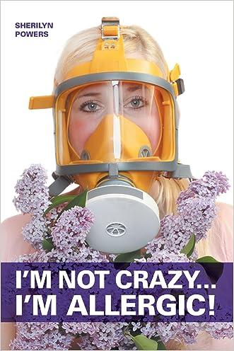 I'm Not Crazy... I'm Allergic