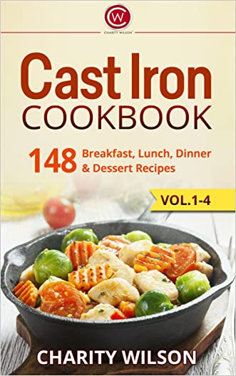 Cast Iron Cookbook: 148 Breakfast, Lunch, Dinner & Dessert Recipes (Complete Collection with 80+ Bonus Weight Loss and Recipe Books)