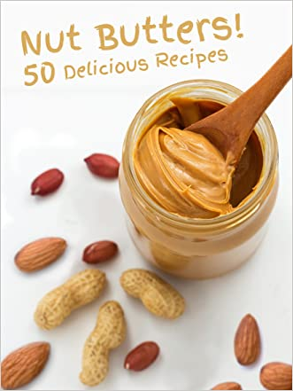 Nut Butters!: 50 Delicious & Healthy Nut Butter Recipes (Recipe Top 50's)