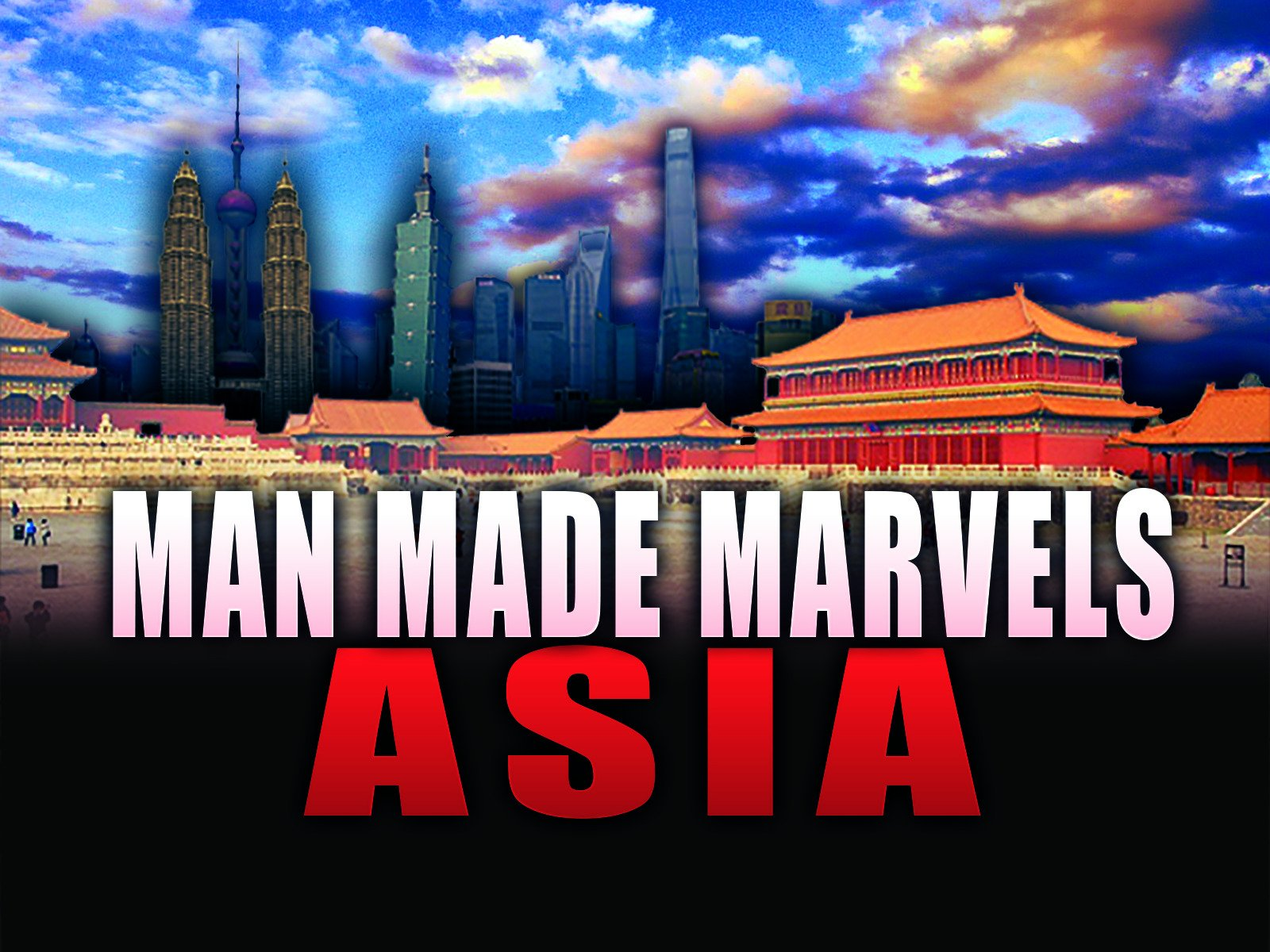 Man Made Marvels: Asia - Season 1