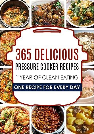 Pressure Cooker: Pressure Cooker: 365 Pressure Cooker Recipes: Pressure Cooker Cookbook: Instant Pot Pressure Cooker Cookbook->Electric Pressure Cooker ... Cooker Cookbook, Instant Pot Pressure)