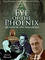 Secret Mysteries of America's Beginnings - Eye of the Phoenix: Secrets of the Dollar Bill