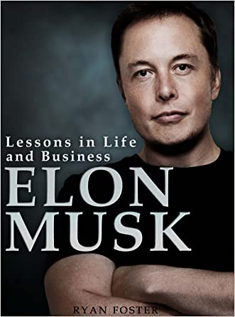 Elon Musk: Lessons in Life and Business from Elon Musk written by Ryan Foster