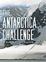 The Antarctica Challenge - A Global Warning