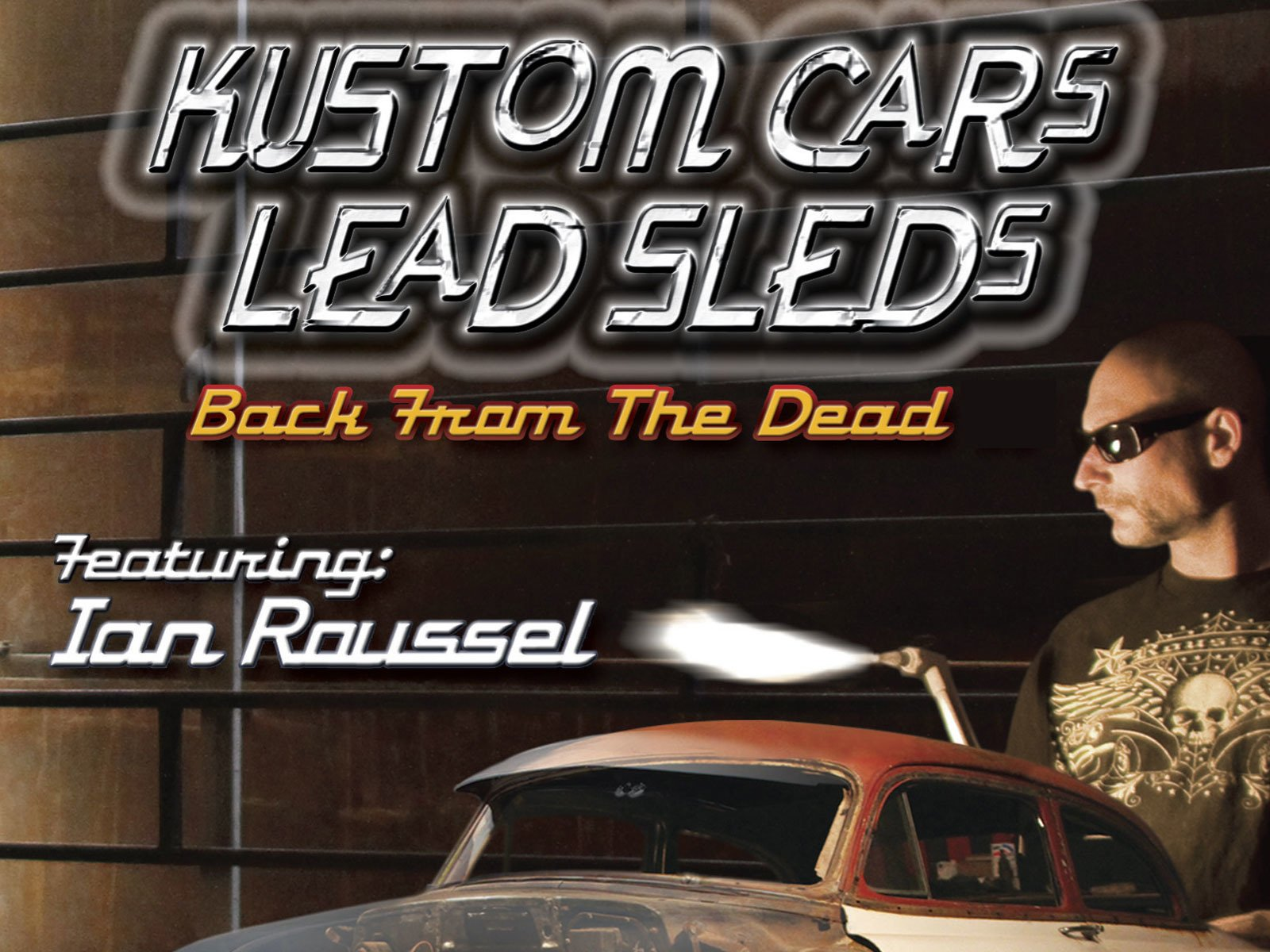 Kustom Cars, Lead Sleds: Back from Dead with Ian Roussel on Amazon Prime Video UK