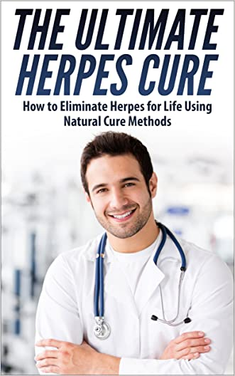 The Ultimate Herpes Cure - How to Eliminate Herpes for a Life Using Natural Cure Methods (Herpes Cure, Herpes Protocol, Herpes Cure Treatment, Herpes Treatment, Herpes Zoster, Herpes Simplex Virus)