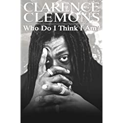 Clemons, Clarence - Clarence Clemons: Who Do I Think I Am?