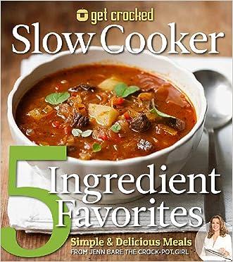 Get Crocked Slow Cooker 5 Ingredient Favorites: Simple & Delicious Meals