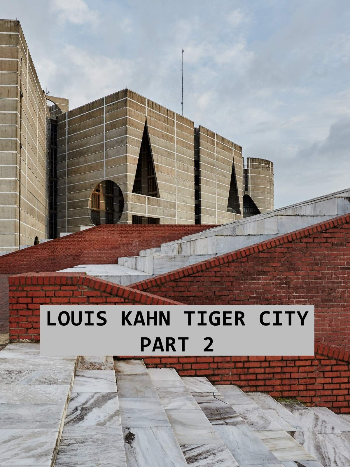 Louis Kahn Tiger City Part 2