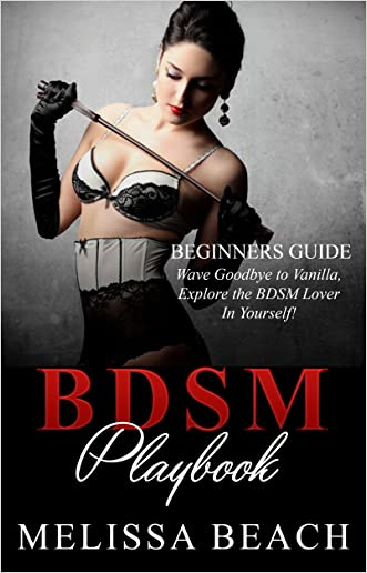 BDSM: BDSM Playbook: Beginner's Guide (FREE BONUS included) (Submissive Wife, Bondage For Couples, Sex Guide, Dominant, Sex For Beginners)