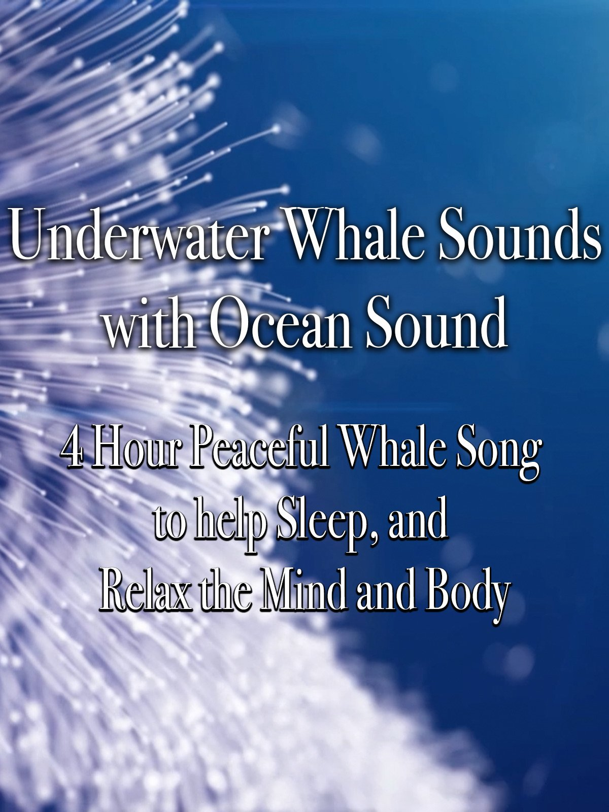 Underwater Whale Sounds with Ocean 4 Hour Peaceful Whale Song to help Sleep, and Relax the Mind and Body