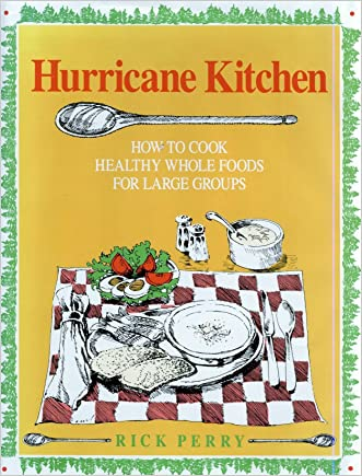 Hurricane Kitchen : How to Cook Healthy, Whole Foods for Large Groups and Institutions