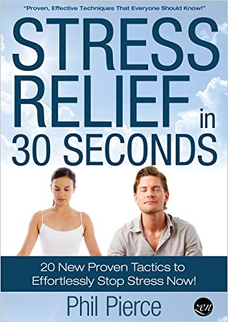 Stress Relief in 30 Seconds:20 New Proven Tactics to Effortlessly Stop Stress Now! (Easy Stress Management and Stress Free Living)