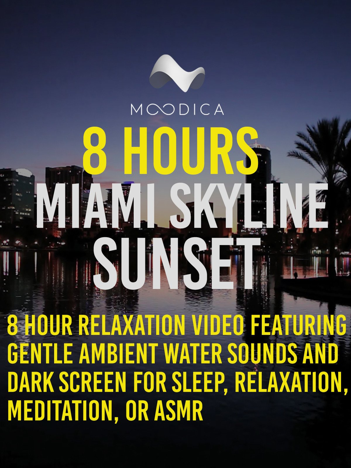 8 Hours: Miami Skyline Sunset: 8 Hour Relaxation Video Featuring Gentle Ambient Water Sounds and Dark Screen for Sleep, Relaxation, Meditation, or ASMR