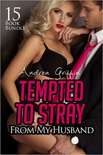 Erotica: Tempted To Stray From My Husband (New Adult Romance Multi Book Mega Bundle Erotic Sex Tales Taboo Box Set)(New Adult Erotica, Contemporary Coming Of Age Fantasy, Fetish)