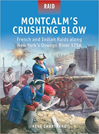 Montcalm's Crushing Blow: French and Indian Raids along New York's Oswego River 1756