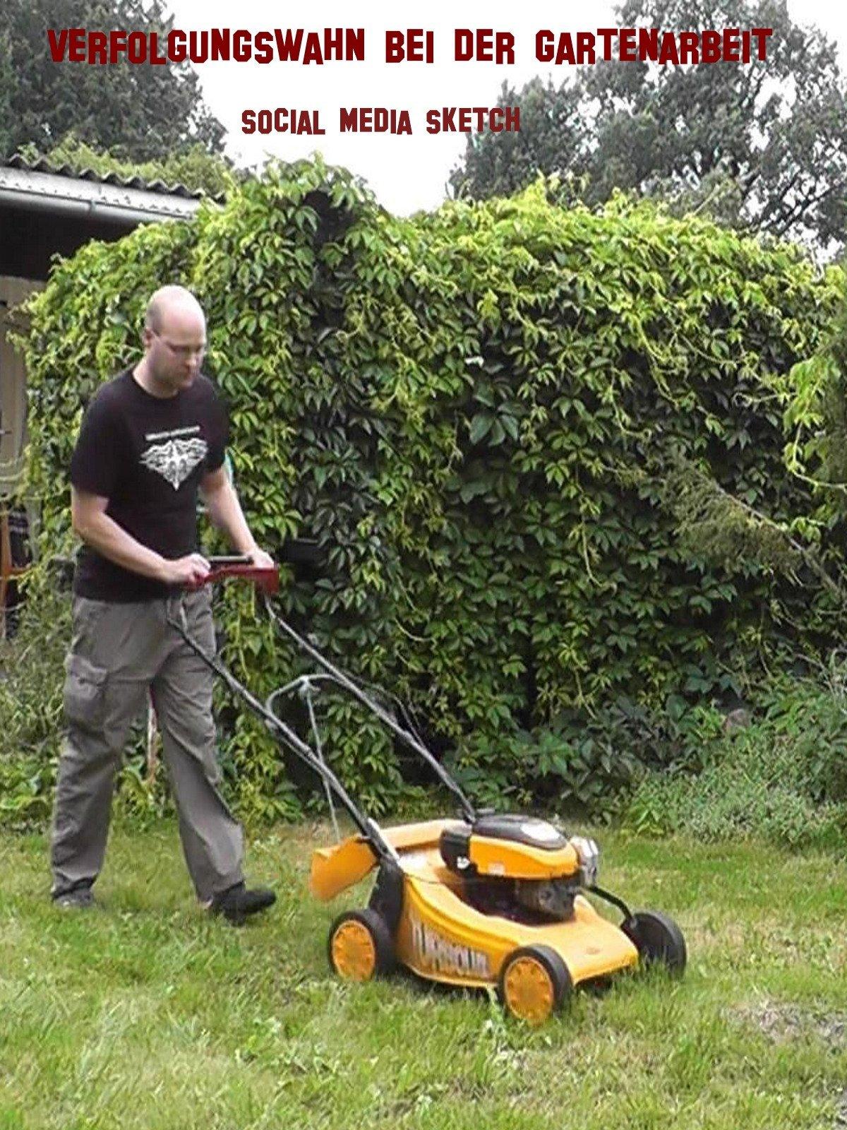 Verfolgungswahn bei der Gartenarbeit - Der Social Media Sketch